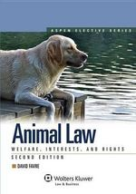 Animal Law : Welfare, Interests, and Rights - David S. Favre