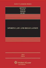 Sports Law and Regulation : Cases, Materials, and Problems - Matthew J Mitten