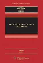 The Law of Debtors and Creditors : Text, Cases, and Problems - Warren