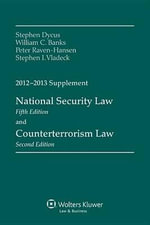 National Security Law and Counterterrorism Law 2012-2013 Supplement - Stephen Dycus