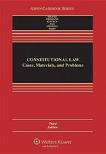 Constitutional Law : Cases, Materials, and Problems, Third Edition - Russell L Weaver