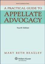 A Practical Guide to Appellate Advocacy, Fourth Edition - Beazley