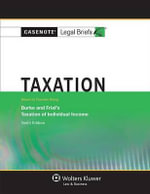 Casenote Legal Briefs : Taxation: Keyed to Burke & Friel's 10th Edition - Casenotes