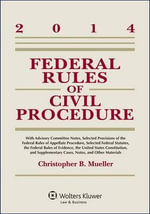 Federal Rules of Civil Procedure : W/Advisory Committee Notes 2014 - Mueller