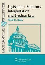 Legislation, Statutory Interpretation, and Election Law, Examples & Explanations : Legislation, Statutory Interpretation, and Election Law - Hasen