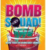 Bomb Squad! : More Than 100 Bomb Shot Drinks - Paul Knorr
