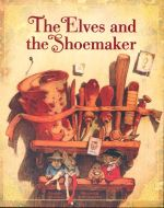 The Elves and the Shoemaker : The Classic Fairy Tale Collection - John Cech