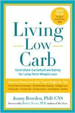 Living Low Carb : Controlled-carbohydrate Eating for Long-term Weight Loss - Ph.D. Jonny Bowden
