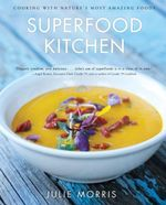The Superfood Kitchen : Cooking with Nature's Most Amazing Foods - Julie Morris