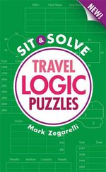 Travel Logic Puzzles : New Sit & Solve Travel - Mark Zegarelli