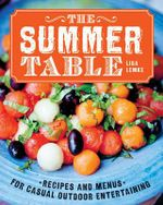 The Summer Table : Recipes and Menus for Casual Outdoor Entertaining - Lisa Lemke