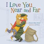 I Love You Near and Far : Snuggle Time Stories - Marjorie Blain Parker