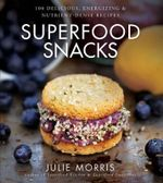 Superfood Snacks : 100 Delicious, Energizing & Nutrient-Dense Recipes - Julie Morris