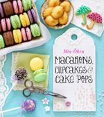 Macarons, Cupcakes & Cake Pops - Mia Ohrn