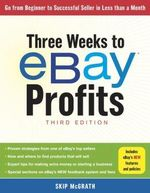 Three Weeks to Ebay Profits, New Revised Edition : Go from Beginner to Seller in Less Than a Month - Skip McGrath