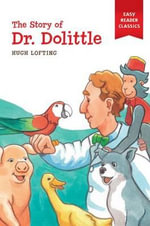 The story of Doctor Dolittle : Easy Reader Classics - Hugh Lofting