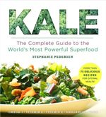 Kale : The Complete Guide to the World's Most Powerful Superfood - Stephanie Pedersen