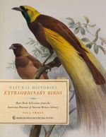 Extraordinary Birds : Essays and Plates of Rare Book Selections from the American Museum of Natural History Library - Paul Sweet