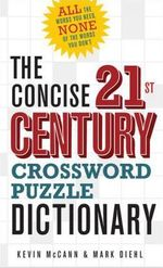 The Concise 21st Century Crossword Puzzle Dictionary : All the Words You Need, None of the Words You Don't - Kevin McCann