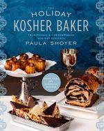 The Holiday Kosher Baker : Traditional & Contemporary Holiday Desserts - Paula Shoyer