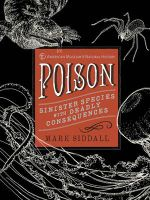 Poison : Sinister Species with Deadly Consequences - Mark Siddall