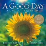 A Good Day : A Gift of Gratitude - Brother David Steindl-Rast