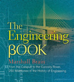 The Engineering Book : From the Catapult to the Curiosity Rover, 250 Milestones in the History of Engineering - Marshall Brain