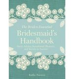The Bridesmaid's Handbook : Savvy Advice, Sensational Showers, and Secrets to Success - Kathy Passero