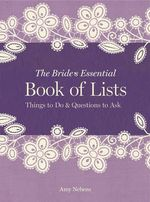 The Bride's Essential Book of Lists : Things to Do & Questions to Ask - Amy Nebens