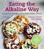 Eating the Alkaline Way : Recipes for a Well-Balanced Honestly Healthy Lifestyle - Natasha Corrett
