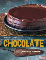 Chocolate : 90 Sinful and Sumptuous Indulgences - Elisabeth Johansson