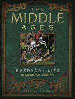 The Middle Ages : Everyday life in Medieval Europe - Jeffrey L. Singman