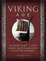 Viking age : Everyday Life During the Extraordinary Era of the Norsemen - Kristen Wolf