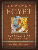 Ancient Egypt : Everyday Life in the Land of the Nile - Bob Brier