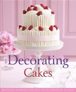 Decorating Cakes : Beautifully Decorated Cakes from Easy to Experienced to Expert - Pamela Clark