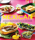 Mexican : Authentic Recipes from the South of the Border - Pamela Clark
