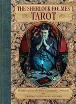 The Sherlock Holmes Tarot : Wisdom from the First Consulting Detective - John Matthews