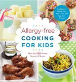 Allergy-Free Cooking for Kids : More Than 90 Yummy Savories & Sweets - Pamela Clark