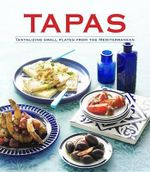 Tapas : Tantalizing Small Plates from the Mediterranean - Pamela Clark