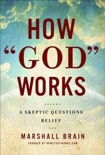 How God Works : A Logical Inquiry on Faith - Marshall Brain