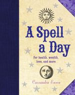 A Spell a Day : For Health, Wealth, Love, and More - Cassandra Eason