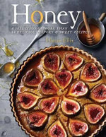 Honey : A Selection of More Than 80 Delicious Savory & Sweet Recipes - Hattie Ellis