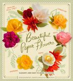 Beautiful Paper Flowers : Elegant-And Easy to Make-Blossoms - Laurie Cinotto