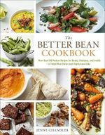 The Better Bean Cookbook : More Than 160 Modern Recipes for Beans, Chickpeas, and Lentils to Tempt Meat-Eaters and Vegetarians Alike - Jenny Chandler