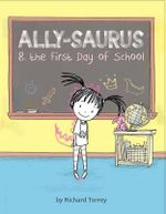 Allysaurus & the First Day of School - Richard Torrey