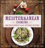Mediterranean Cooking : More Than 150 Favorites to Enjoy with Family and Friends - Pamela Clark