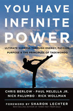 You Have Infinite Power : Ultimate Success Through Energy, Passion, Purpose, and the Principles of Taekwondo - Chris Berlow