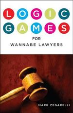 Logic Games for Wannabe Lawyers - Mark Zegarelli
