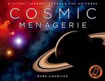 Cosmic Menagerie : A Visual Journey Through the Universe - Mark A Garlick