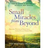 Small Miracles from Beyond : Dreams, Visions and Signs That Link Us to the Other Side - Yitta Halberstam